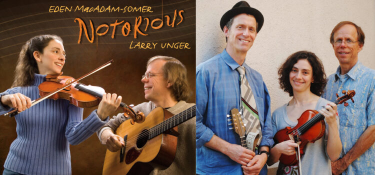 Notorious is: Larry Unger on banjo and guitar; Eden MacAdam-Somer on fiddle and vocals; and Sam Bartlett on mandolin and jaw harp.
